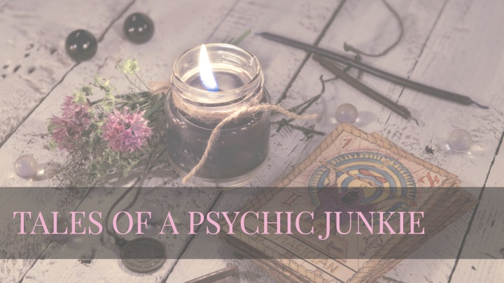 Tales Of A Psychic Junkie